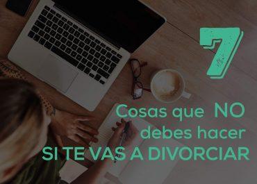7 cosas que NO debes hacer si te vas a divorciar